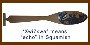 """Our name means """"echo"""" in Squamish"""