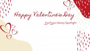 Valentine's Day at Xwi7xwa