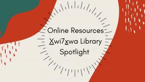 Xwi7xwa Library Spotlight: Online Resources