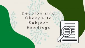 One Decolonizing Change to Subject Headings at UBC Library