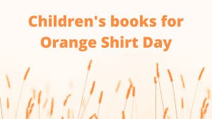 Collection Spotlight: A Children's Booklist for Orange Shirt Day