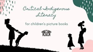 Critical Indigenous Literacy Kits for Children's Picture Books